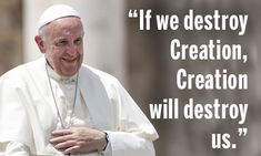 """Pope called climate denial a 'perverse attitude.' Pope Francis has issued a stinging rebuke against those who deny that human-caused global warming is real. He called the notion a """"perverse . Pope Quotes, Pope Francis Quotes, Climate Change Quotes, Catholic Online, Green News, Right Wing, Global Warming, Helping Others, Inspirational Quotes"""