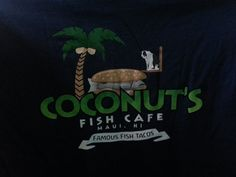 Coconuts Fish Cafe - Kihei, HI, United States. We liked Coconuts so much, we bought the t-shirt. Now we'll get free fries or a soft drink every time we show up wearing it.