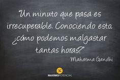"""""""Un minuto que pasa es irrecuperable. Conociendo esto, ¿cómo podemos malgastar tantas horas?"""" – Mahatma Gandhi"""