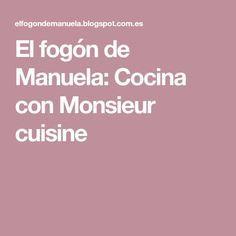 El fogón de Manuela: Cocina con Monsieur cuisine