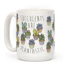 Succulents Are Plantastic - Show off your love and pride in your wonderful plant babies with this proud plant mom/dad, succulent plant lover's, cactus enthusiast's, plant pun coffee mug!