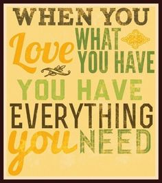 When You Love What You Have You Have Everything You Need - http://www.quotesaboutcheating.com/when-you-love-what-you-have-you-have-everything-you-need/