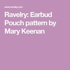 Ravelry: Earbud Pouch pattern by Mary Keenan