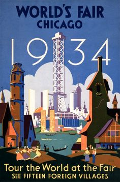 World's Fair Chicago. 1934. Tour the world at the fair. See fifteen foreign villages. Vintage Chicago World's Fair poster, 1934. Illustrated by Weimer Pursell, this poster shows the fairgrounds with t