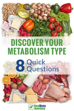 You are 8 quick and easy questions away from understanding your metabolism type. Take the quiz from RealDose Nutrition to better understand how you should eat in order to reach health and wellness goals.