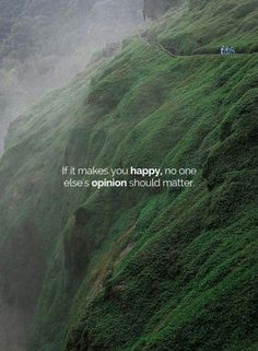 Inspirational Positive Quotes :If it makes you happy no one elses opinion should matter. Smile Quotes, Happy Quotes, Words Quotes, Positive Quotes, Best Quotes, Motivational Quotes, Inspirational Quotes, Sayings, Short Quotes