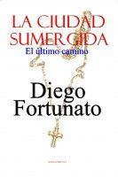 ¡ABSORBENTE!...¡MÁGICO SUSPENSO!... La ciudad sumergida-El último camino, an ebook by Diego Fortunato at Smashwords