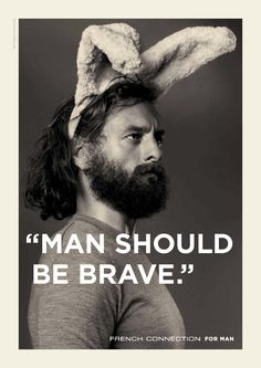 A bearded man, with bunny ears on, chest puffed out being brave.it makes me so happy! These French Connection ads are BRILLIANT! I think it will always be one of my favourite images.