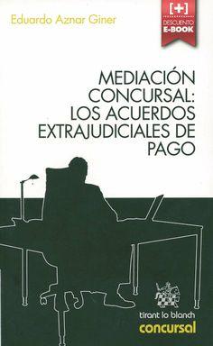 Mediación concursal : los acuerdos extrajudiciales de pago / Eduardo Aznar Giner. -  Valencia : Tirant lo Blanch , 2014
