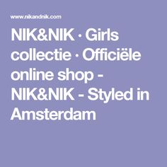 NIK&NIK · Girls collectie · Officiële online shop - NIK&NIK - Styled in Amsterdam