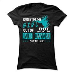 You cant take Lake Havasu out of this girl... Lake Hava - #matching shirt #tee quotes. SIMILAR ITEMS => https://www.sunfrog.com/LifeStyle/You-cant-take-Lake-Havasu-out-of-this-girl-Lake-Havasu-Special-Shirt-.html?68278