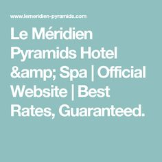 Le Méridien Pyramids Hotel & Spa | Official Website | Best Rates, Guaranteed.