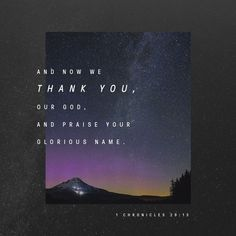 1 Chronicles 29:13 - We thank You and praise Your name
