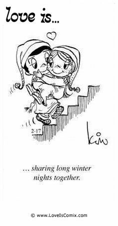 Love Is... sharing long winter nights together.