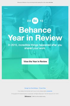 @behance  sent this email with the subject line: Behance Year In Review: Creativity in 2015 - I think Behance is using some embedded HTML5 video in this email, which is CRAZY and cool. The email is colorful, easy to read and a great indication of what's on the site when you follow through. Read about this email and find more events emails at ReallyGoodEmails.com #announcement #app #events #gif #video