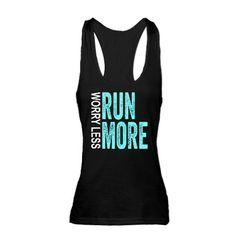 Worry Less, Run More. Racerback Tank Top. Love!