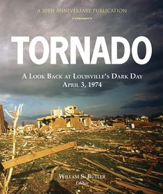 Tornado: A Look Back at Louisville's Dark Day, April 3, 1974. Louisville, Kentucky's recent history has no more unforgettable moment than April 3, 1974 -- the day a disastrous tornado tore a path of destruction across the city of Louisville and its metro area. This new softcover edition commemorates the 40th anniversary of that fateful day in the city's history. Softcover, 9 x 11, 176 pages.