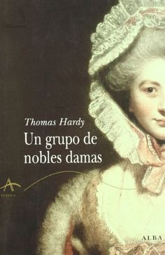 Un grupo de nobles damas (Clásica) de Thomas Hardy https://www.amazon.es/dp/8484284573/ref=cm_sw_r_pi_dp_x_WIoczbETZ332R