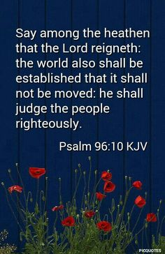 Psalm 96:10 KJV.  Say among the world.