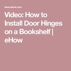 Video: How to Install Door Hinges on a Bookshelf | eHow
