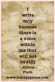 Don't let your voice be still! - Sylvia Plath writer's quote.