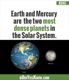eDidYouKnow.com ►  Earth and Mercury are the two most dense planets in the Solar System.