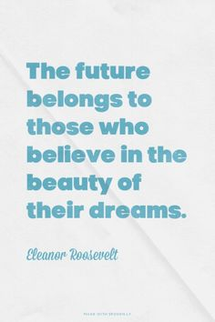 The future belongs to those who believe in the beauty of their...  #powerful #quotes #inspirational #words
