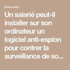 Un salarié peut-il installer sur son ordinateur un logiciel anti-espion pour contrer la surveillance de son employeur ? Cannes, Paris France, Math Equations, Nice, Spy, Software, Nice France