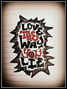 Love the way you lie.