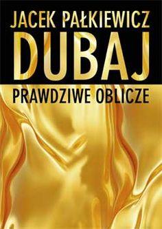 Dubaj. Prawdziwe oblicze. Jacek Pałkiewicz http://palkiewicz.com/ksiazki/dubaj-prawdziwe-oblicze/