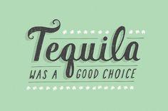 """""""Tequila foi uma boa escolha""""."""