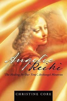 Angelic Reiki: The Healing for Our Time, Archangel Metatron by Christine Core...