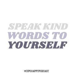 Speak kind words to yourself Kind Words, Happy Quotes, Motivational Quotes, Motivational Life Quotes, Happiness Quotes, Motivation Quotes, Nice Words, Funny Qoutes, Inspirational Qoutes