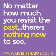 No matter how much you revisit the past... there's nothing new to see.