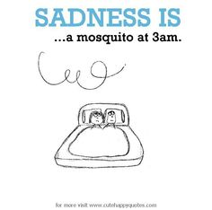 Sadness is, a mosquito at 3am. - Cute Happy Quotes