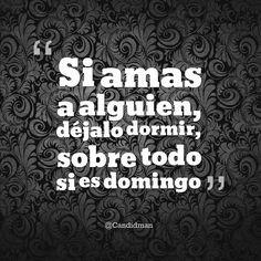 """""""Si amas a alguien déjalo dormir sobre todo si es #Domingo"""". #Candidman #Frases http://t.co/x69WPh3LYF @candidman"""