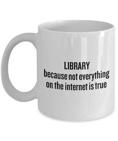 Library Coffee Mug  Not Everything On The Internet Is True