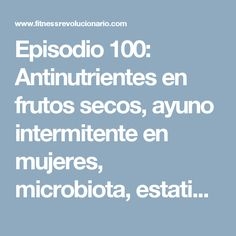 Episodio 100: Antinutrientes en frutos secos, ayuno intermitente en mujeres, microbiota, estatinas y telómeros ⋆ Fitness Revolucionario