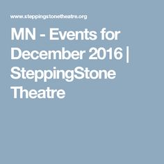 MN - Events for December 2016   SteppingStone Theatre