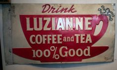 "Luzianne Tea tin advertising sign ... cup and saucer with slogan  ""Drink Luzianne Coffee and Tea 100% Good"", c. 1920-1950s, porcelain enamel on metal, USA"