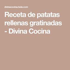 Receta de patatas rellenas gratinadas - Divina Cocina