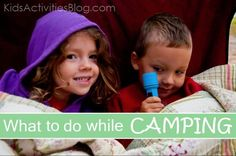 What to do when Camping with your kids...   here are a bunch of tips and activities for the munchkins