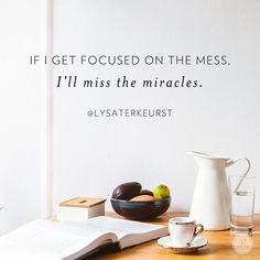 If I get focused on the mess, I'll miss the miracles