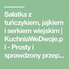 Sałatka z tuńczykiem, jajkiem i serkiem wiejskim | KuchniaWeDwoje.pl - Prosty i sprawdzony przepis.