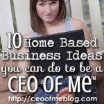 The past couple weeks we have been talking about the pros and cons of being a CEO of Me and also the 5 qualities you need to be your own boss. This week I want to share ten different business ideas to get you thinking about your own journey to being ...