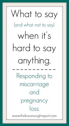 Responses to Pregnancy Loss: What to say, and what not to say when responding to someone's miscarriage.