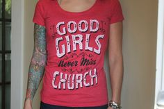 "Eric Church tee - ""Good Girls Never Miss Church"""