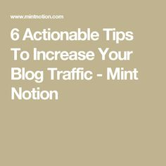 6 Actionable Tips To Increase Your Blog Traffic - Mint Notion