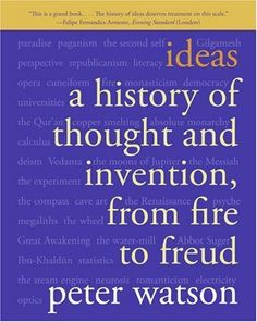 Ideas: A History of Thought and Invention, from Fire to Freud by Peter Watson #Books #History_of_Ideas