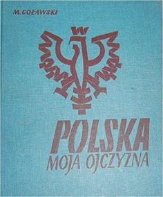 Polska moja ojczyzna by Michal Golawski, published by the Polish Educational Society Abroad based in London, was the first history textbook used in Polish Saturday schools in Britain.